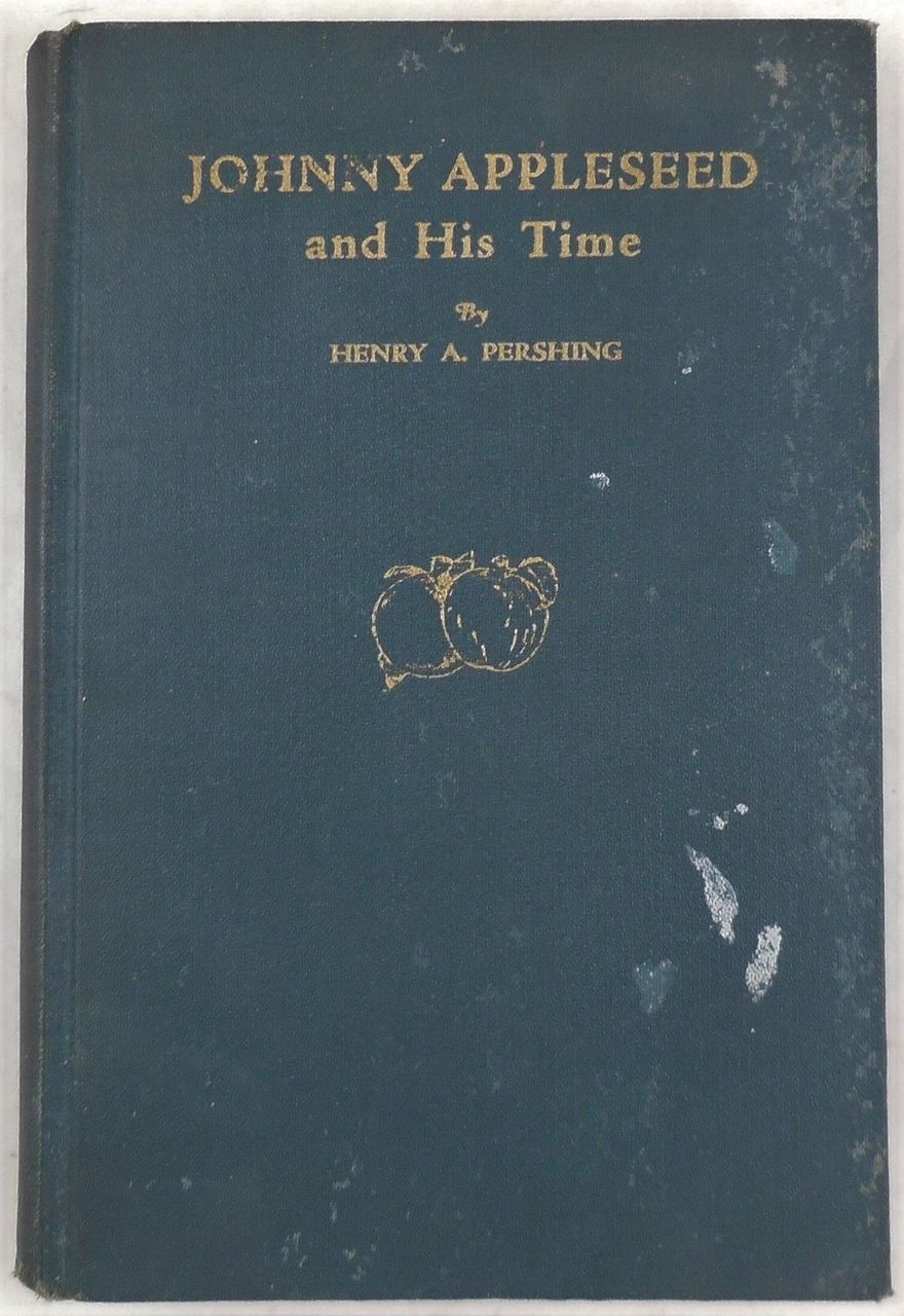 JOHNNY APPLESEED AND HIS TIME, by Henry A. Pershing - 1930 [SIGNED]