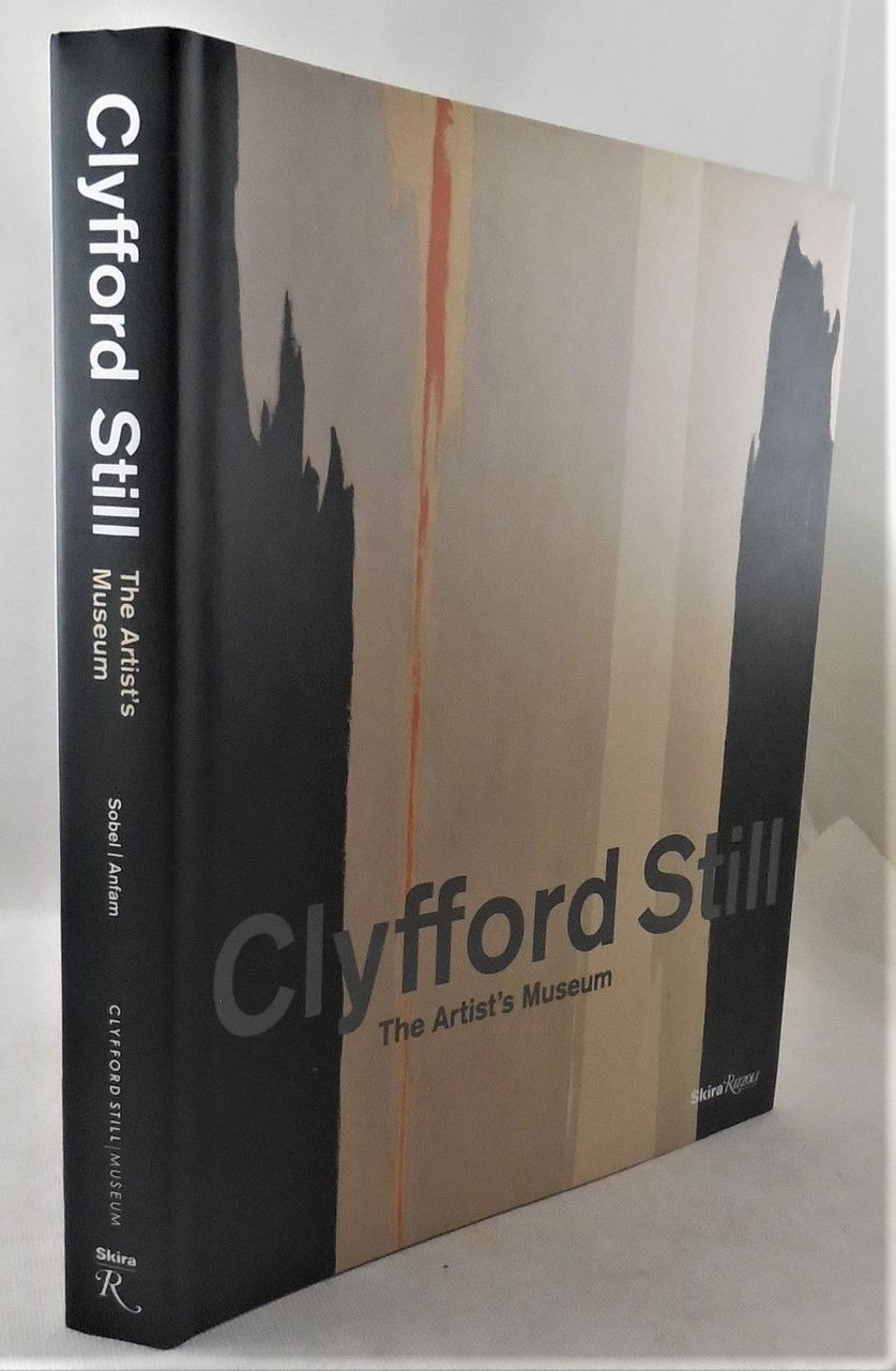 CLYFFORD STILL: THE ARTIST'S MUSEUM, by Dean Sobel; David Anfam - 2012