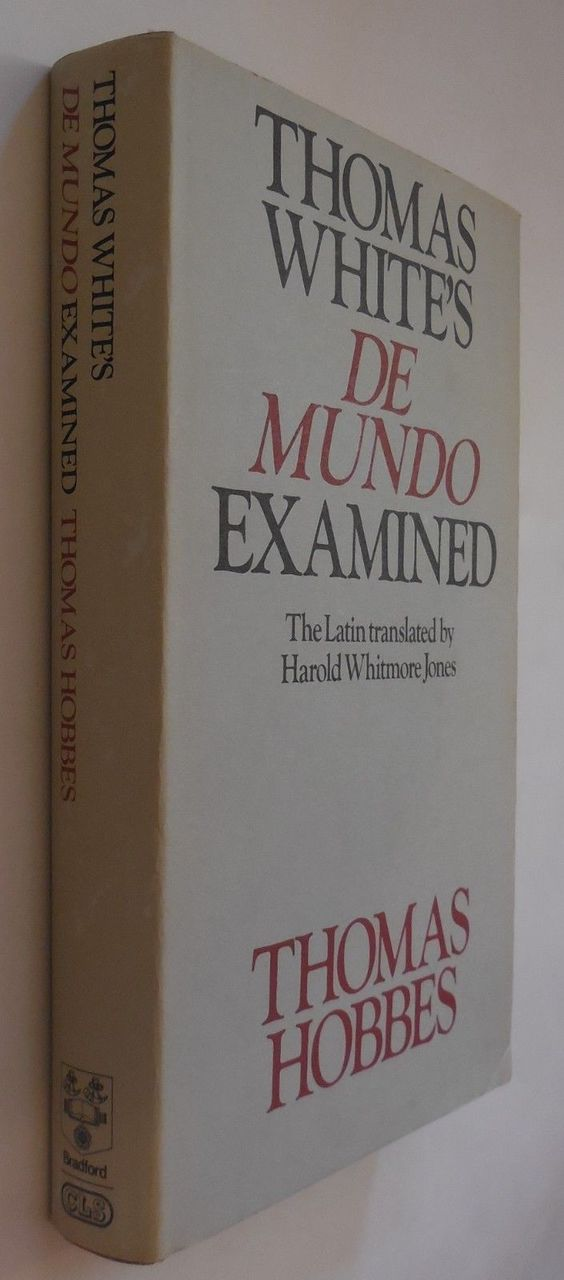 THOMAS WHITE'S DE MUNDO EXAMINED, by Thomas Hobbes; tr:Harold Whitmore Jones - 1976
