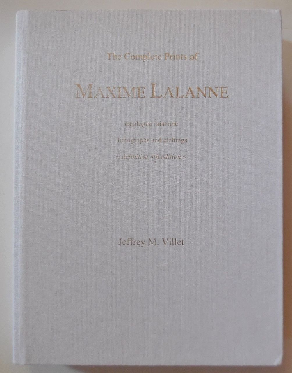 THE COMPLETE PRINTS OF MAXIME LALANNE: Catalogue Raisonne, Lithographs and Etchings - 2016 [Ltd Ed:300]