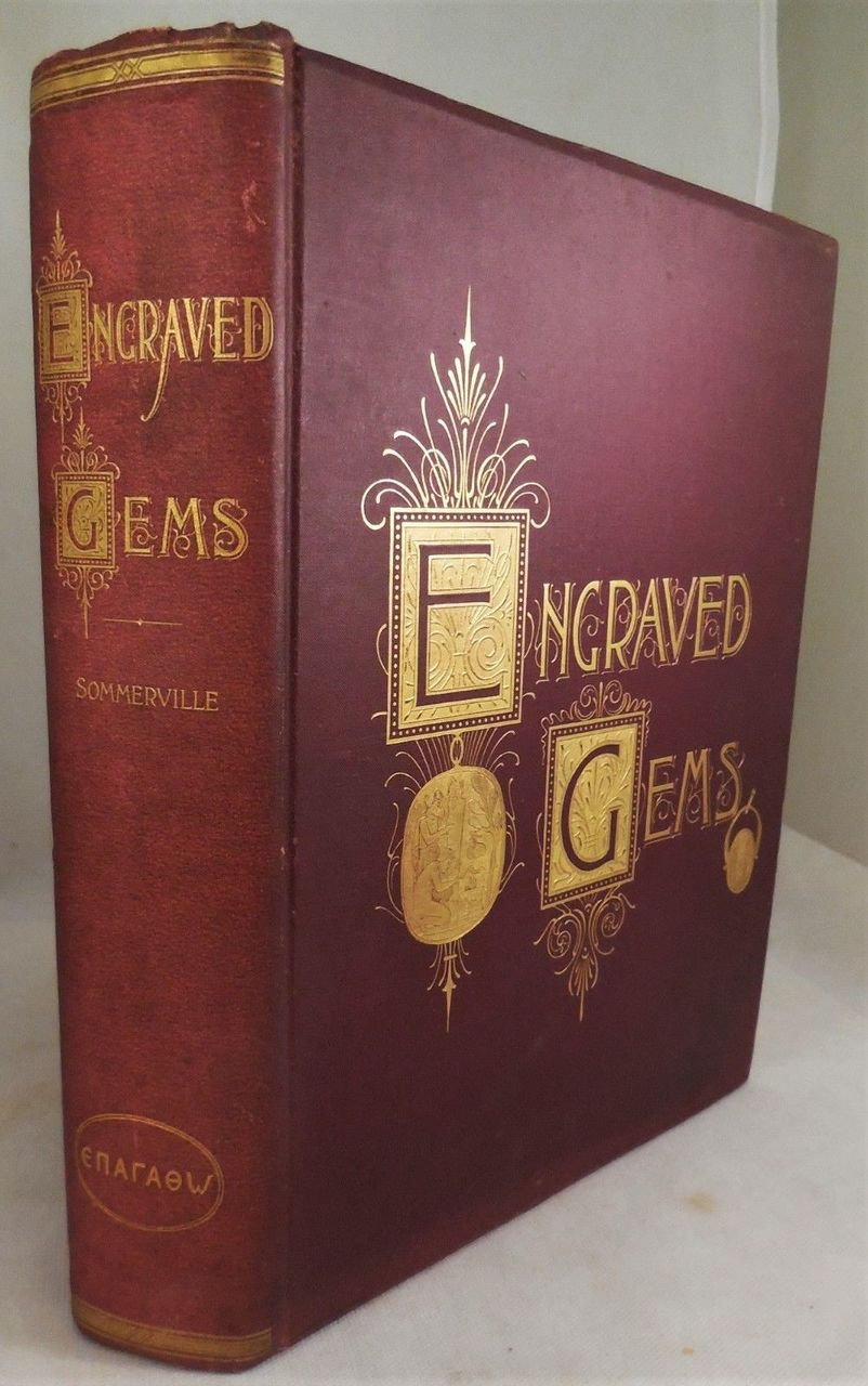 ENGRAVED GEMS: THEIR HISTORY, & PLACE IN ART, by Maxwell Sommerville - 1889 [Signed]