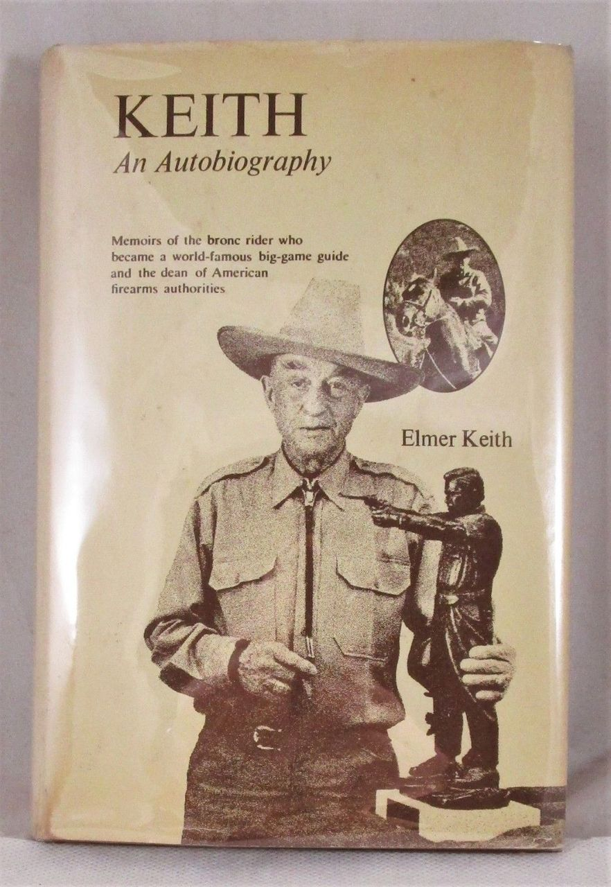 KEITH: AN AUTOBIOGRAPHY, by Elmer Keith - 1974