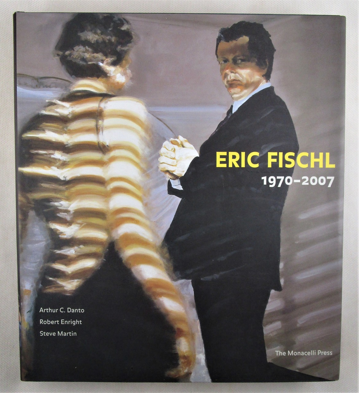 ERIC FISCHL 1970-2007, by Arthur C. Danto, Robert Enright, Steve Martin - 2008