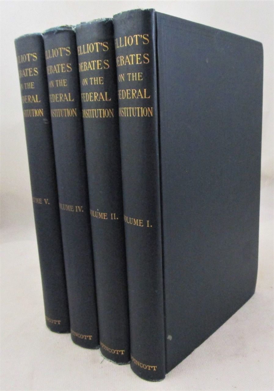 ELLIOT'S DEBATES ON THE FEDERAL CONSTITUTION, by Jonathan Elliot  - 1907 [4 vols]