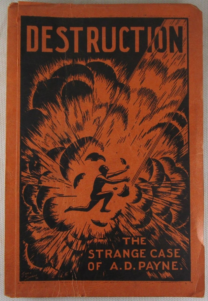 DESTRUCTION: THE STRANGE CASE OF A.D. PAYNE, by Harry Montgomery - 1930 [1st Ed]
