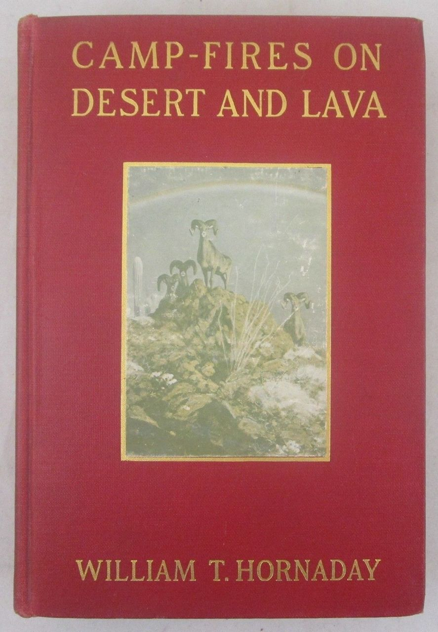 CAMP-FIRES ON DESERT & LAVA, by William T. Hornaday - 1909