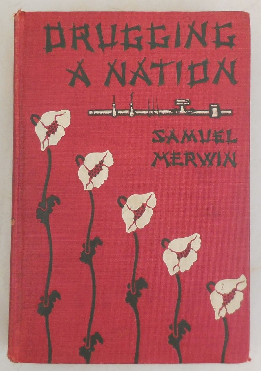 DRUGGING A NATION, by Samuel Merwin - 1908 [1st Ed]
