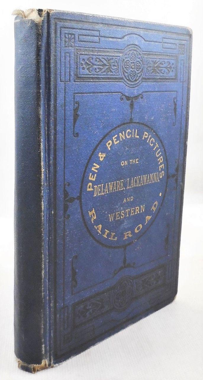 PEN & PENCIL PICTURES ON THE DELAWARE, LACKAWANNA & WESTERN RAILROADS, by J.K. Hoyt - 1874