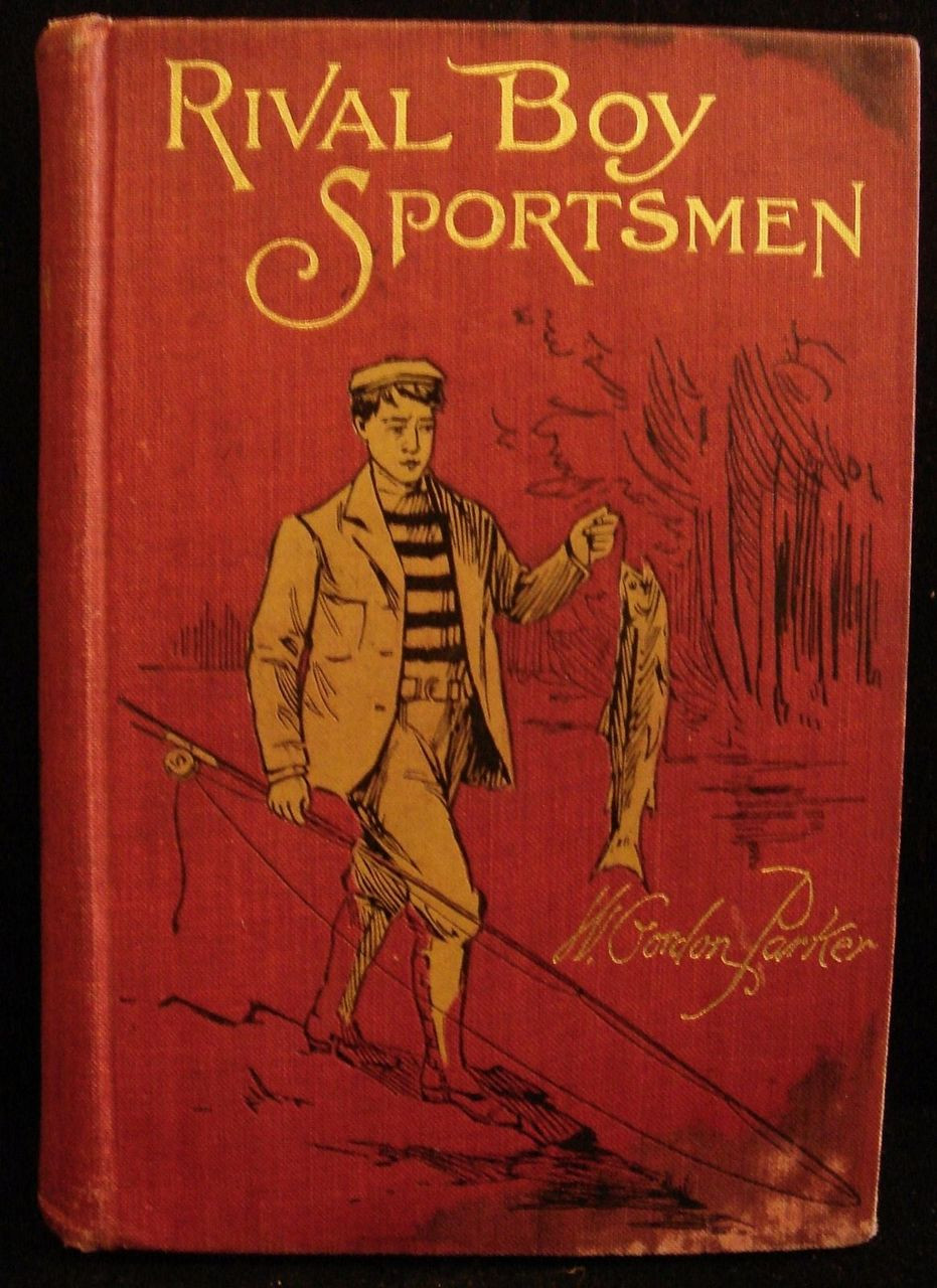 RIVAL BOY SPORTSMEN, by W. Gordon Parker - 1900 [1st Ed]