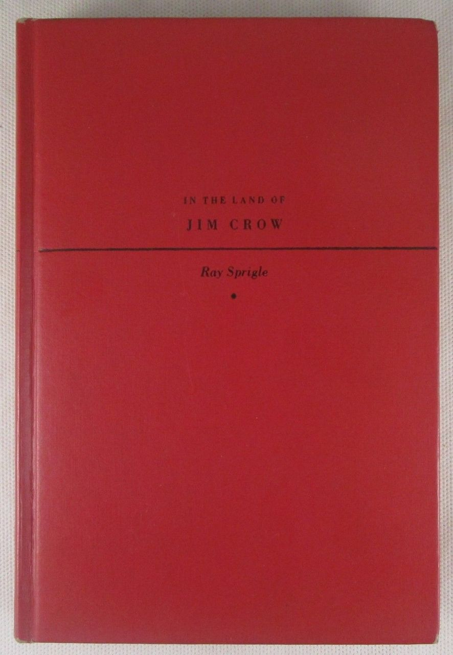 IN THE LAND OF JIM CROW, by Ray Sprigle - 1949 [1st Ed]