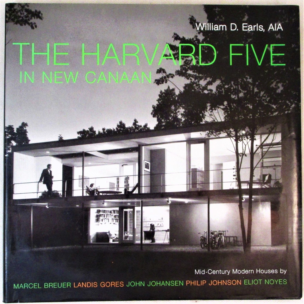 HARVARD FIVE IN NEW CANAAN: Midcentury Modern Houses, by William D. Earls - 2006