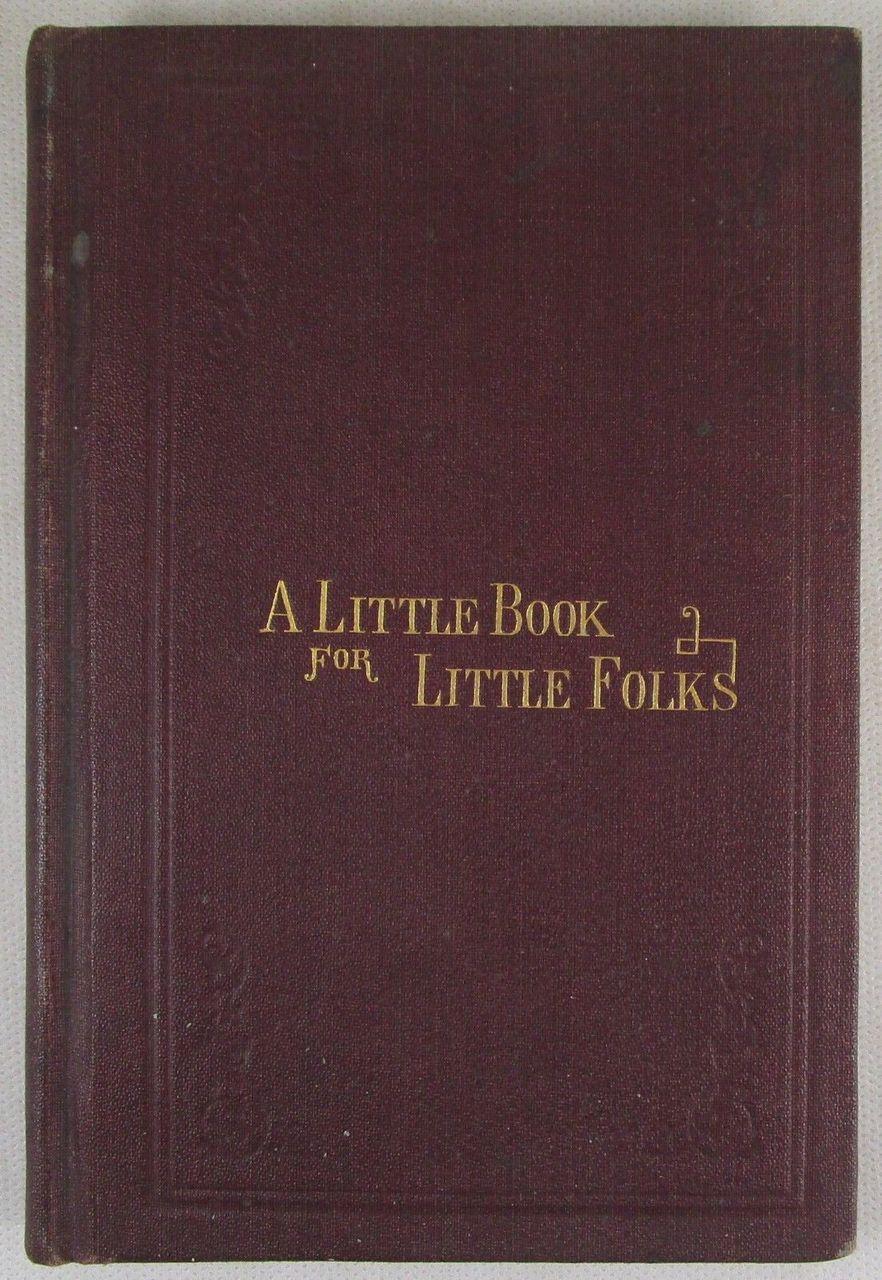A LITTLE BOOK FOR LITTLE FOLKS, pub:Henry Longstreth - c.1875