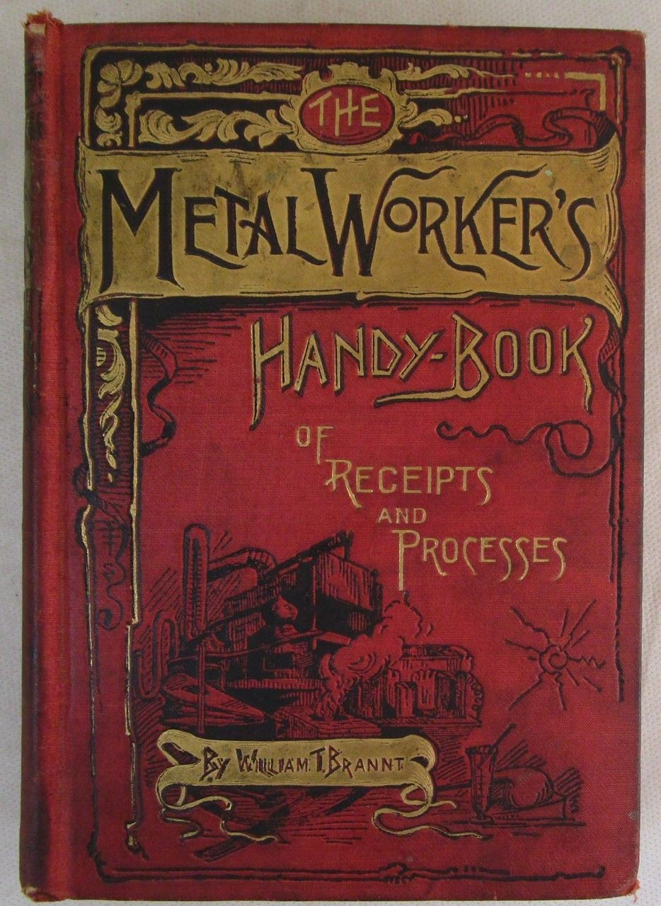 METAL WORKER'S HANDY-BOOK OF RECEIPTS & PROCESSES, by W.T. Bryannt - 1907