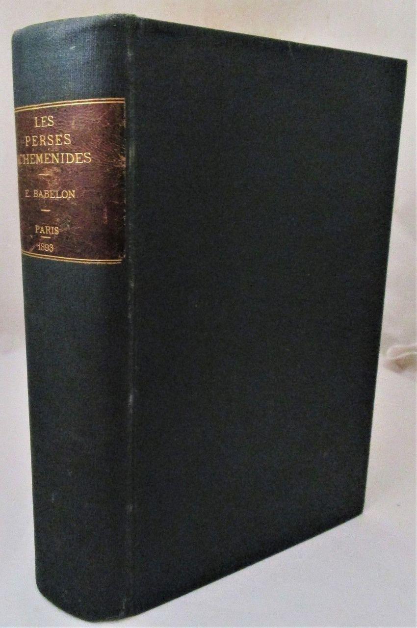 LES PERSES ACHEMENIDES, by Ernest Babelon - 1893 [1st Ed]