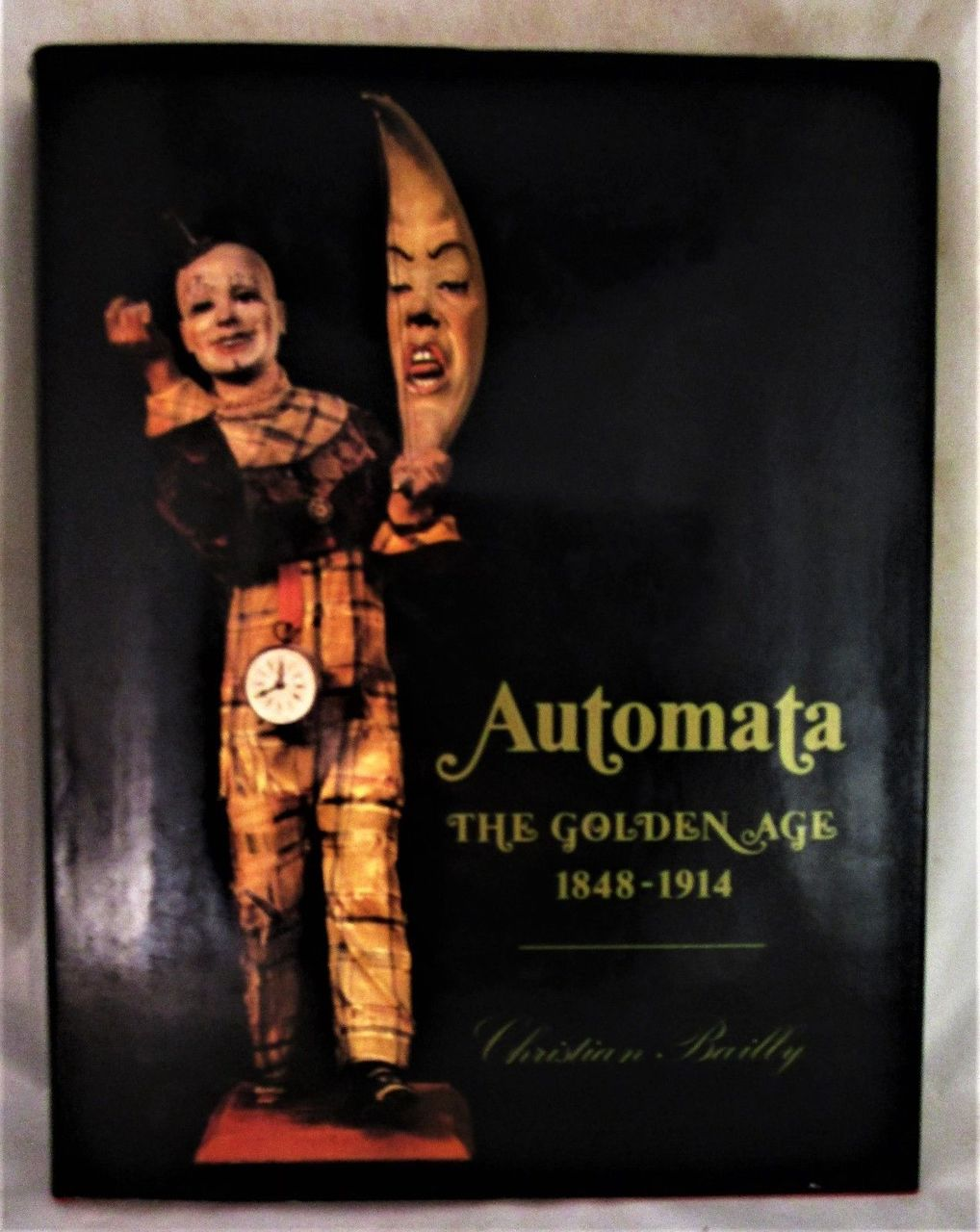 AUTOMATA: THE GOLDEN AGE 1848-1914, Christian Bailly 1987 French mechanical toys