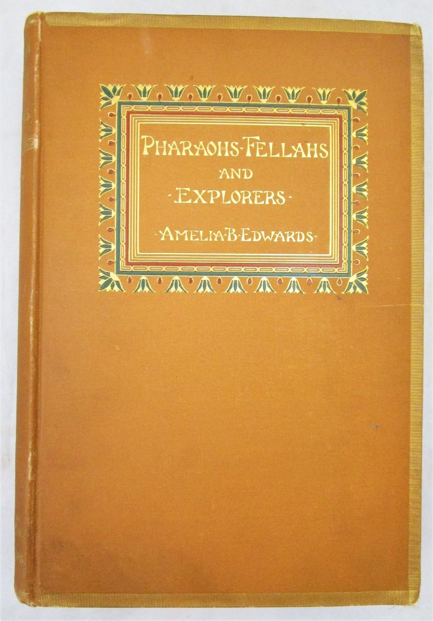 PHARAOHS, FELLAHS AND EXPLORERS, by Amelia B. Edwards - 1891 [1st Ed]