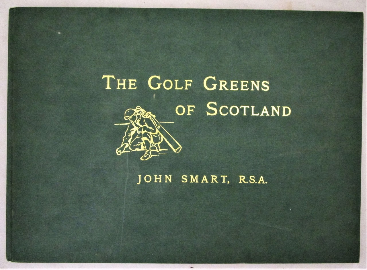 THE GOLF GREENS OF SCOTLAND, by John Smart; George Aikman - 1893 [Etchings]