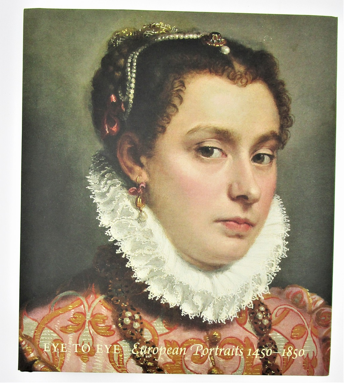 EYE TO EYE: EUROPEAN PORTRAITS 1450-1850, by Rand & Morris - 2011