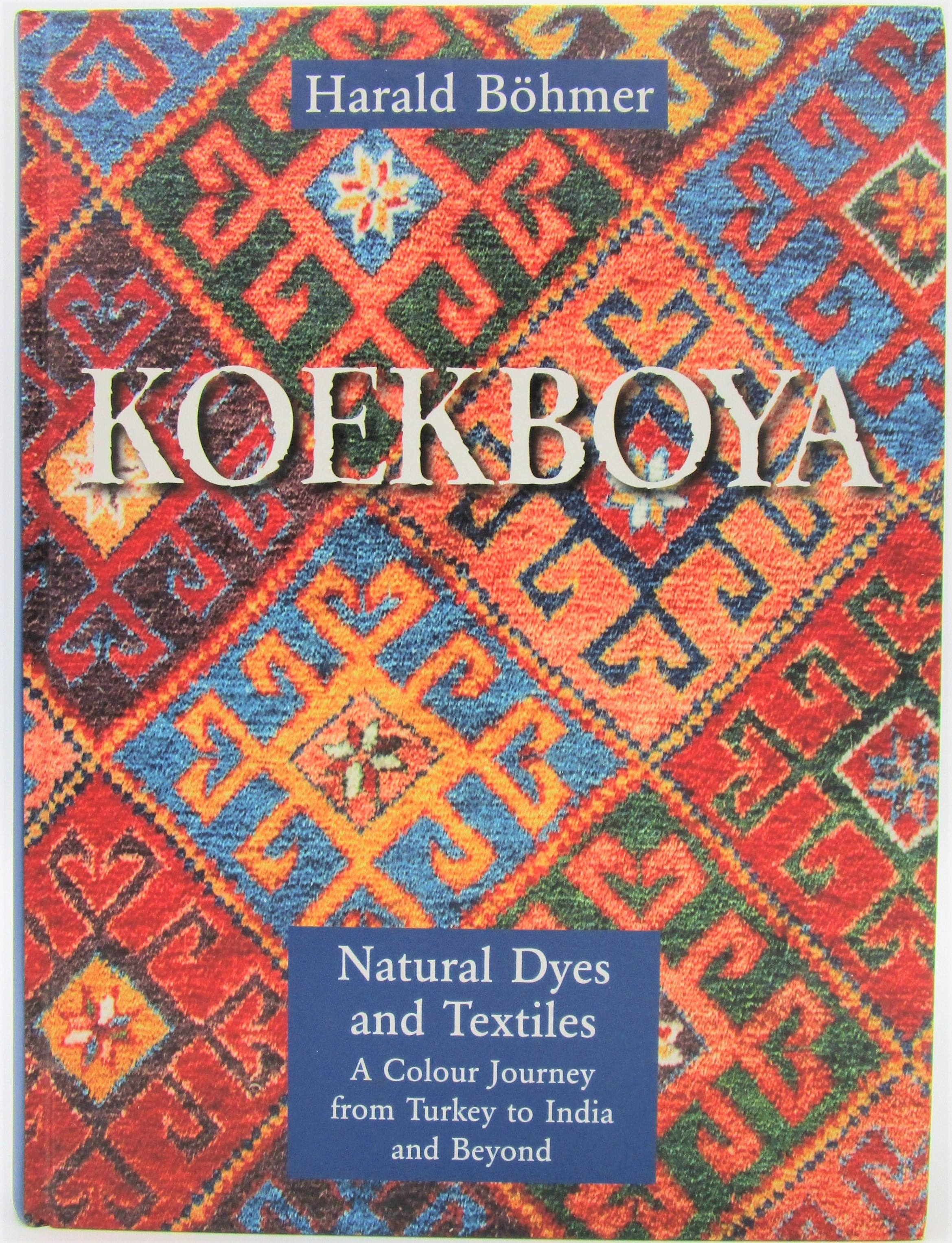 KOEKBOYA: NATURAL DYES AND TEXTILES, by Harald Bohmer - 2002 [Signed]
