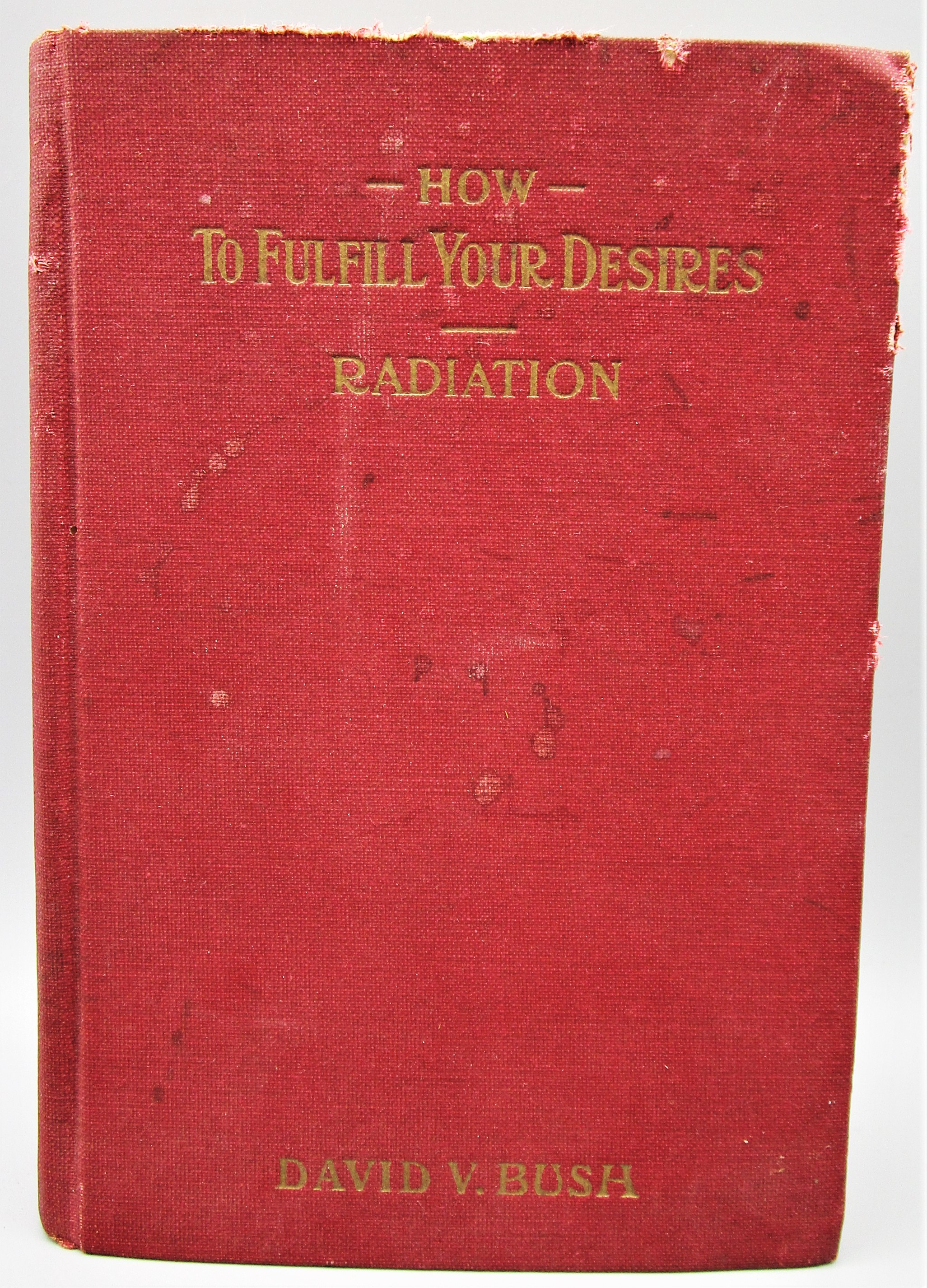 HOW TO FULFILL YOUR DESIRES, by David V. Bush - 1929 [1st Ed]