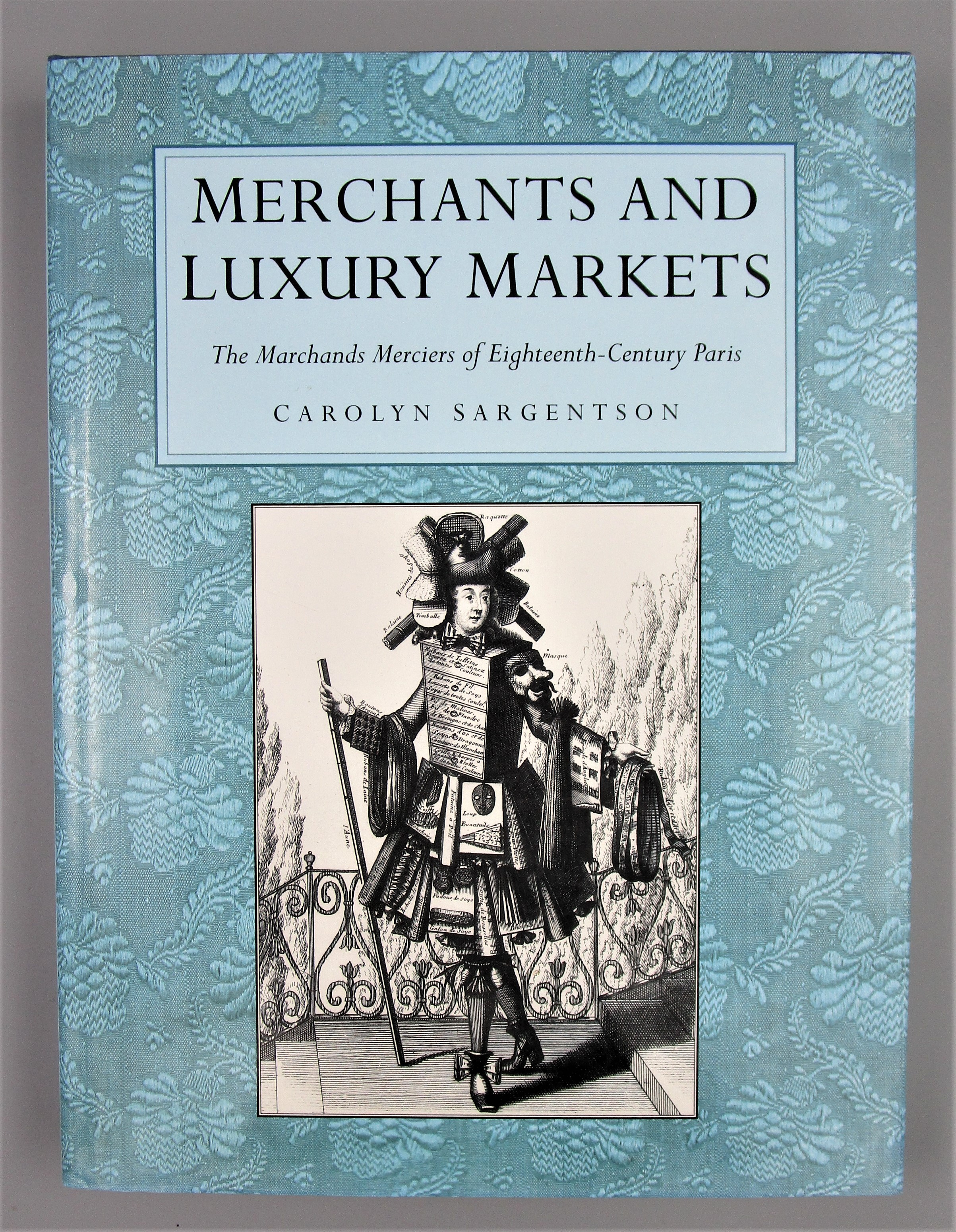 MERCHANTS & LUXURY MARKETS: 18th C Paris, by Carolyn Sargentson - 1996