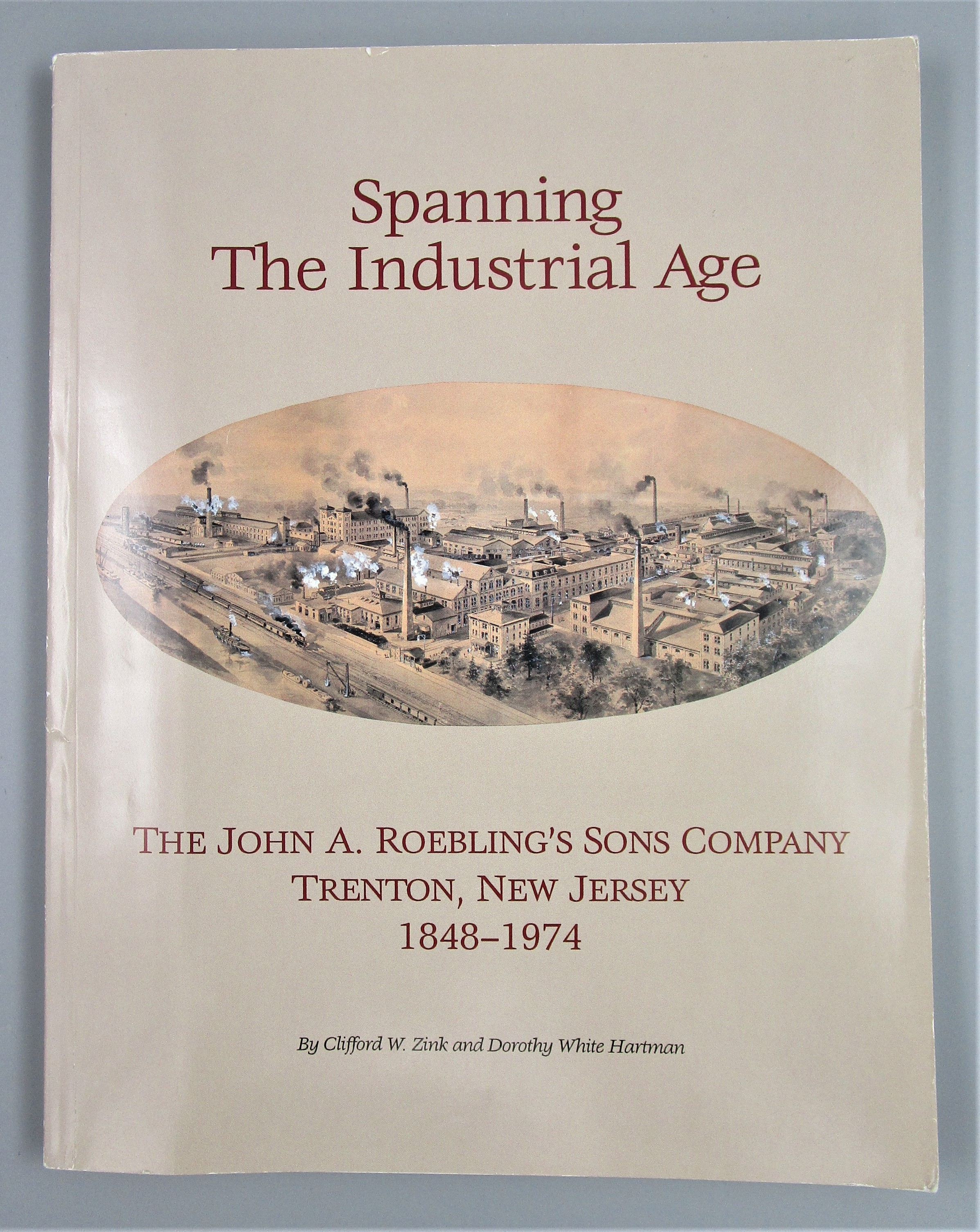 SPANNING THE INDUSTRIAL AGE, by Clifford W.Zink & Dorothy White Hartman - 1992 [Signed]