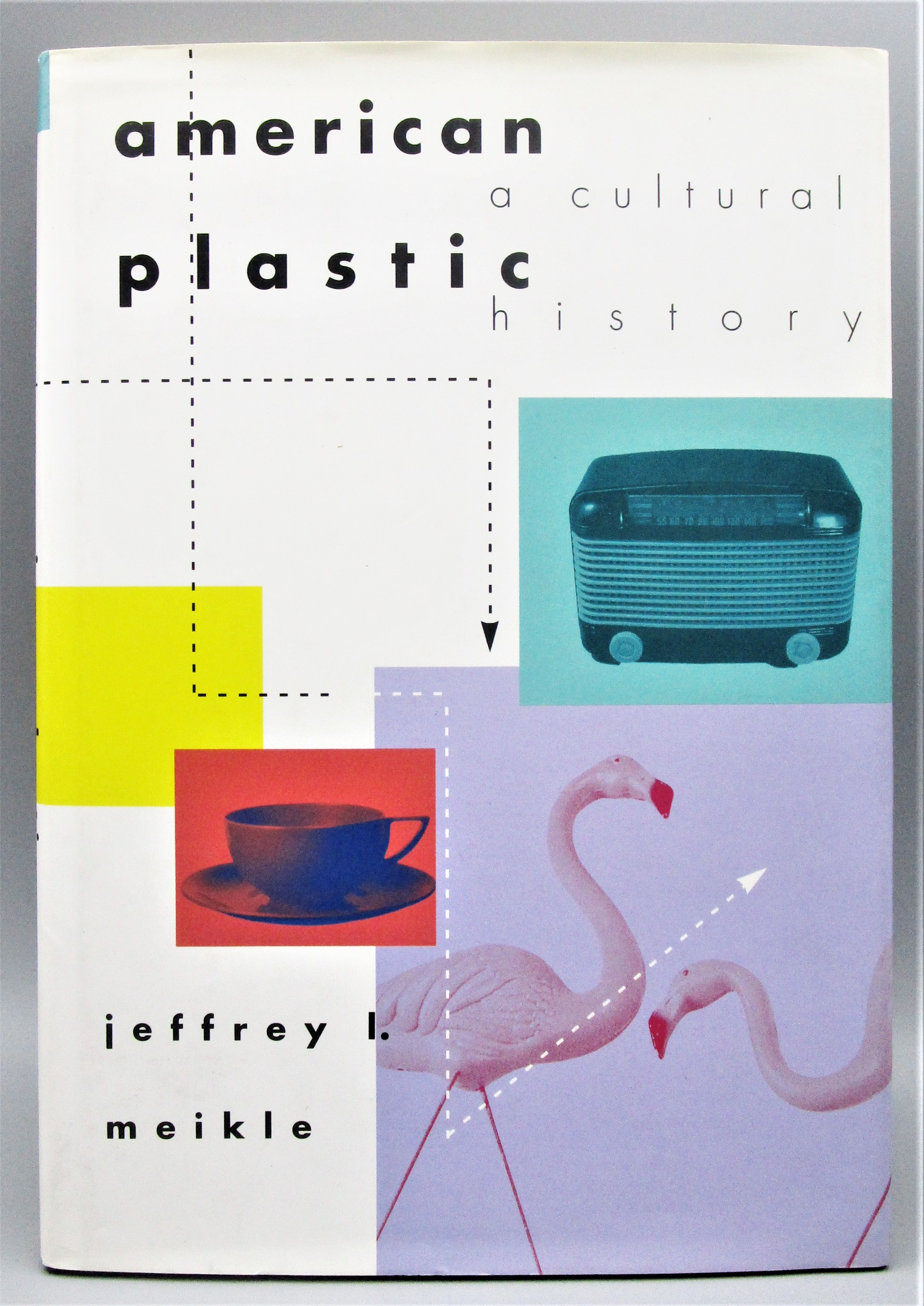 AMERICAN PLASTIC: A CULTURAL HISTORY, by Jeffrey L. Meikle - 1995