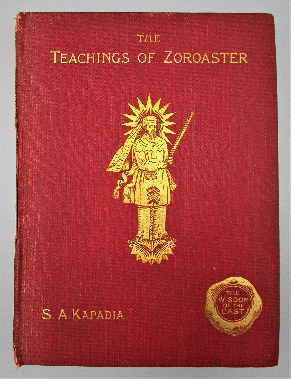 THE TEACHINGS OF ZOROASTER, by S. A. Kapadia - 1905 [Signed]