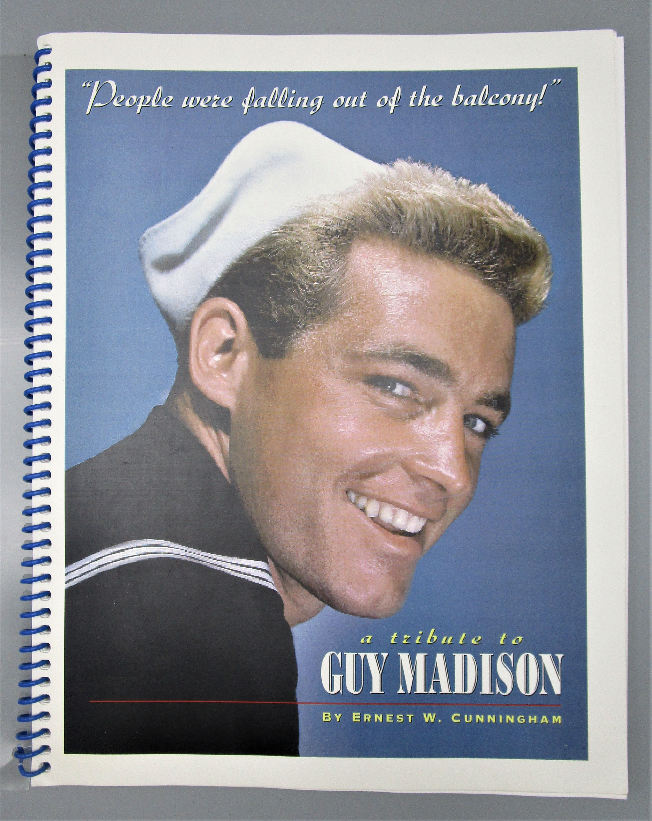 PEOPLE WERE FALLING OUT OF THE BALCONY! A TRIBUTE TO GUY MADISON, by Ernest W. Cunningham - 2000