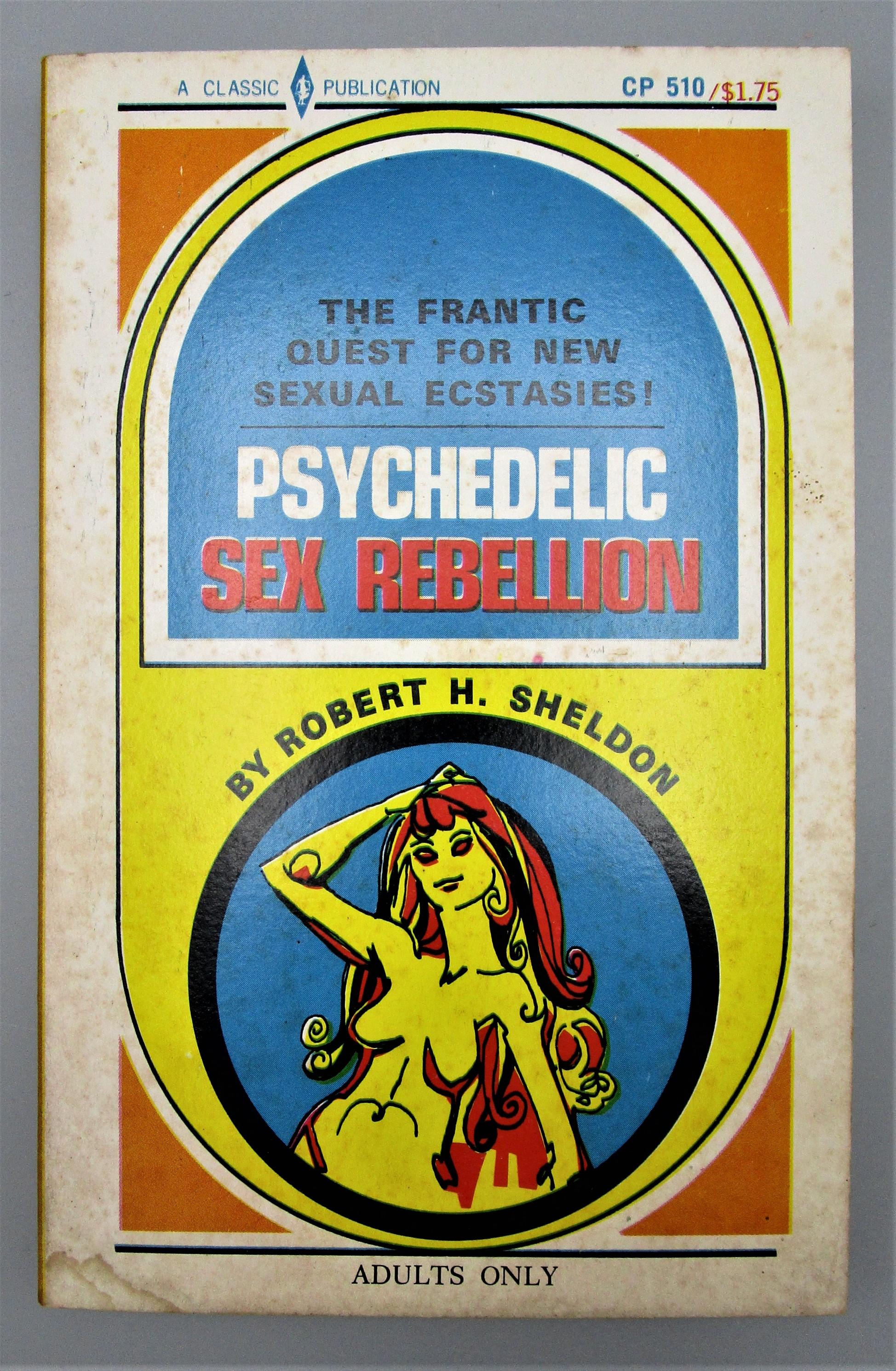 PSYCHEDELIC SEX REBELLION, by Robert H. Sheldon- 1968