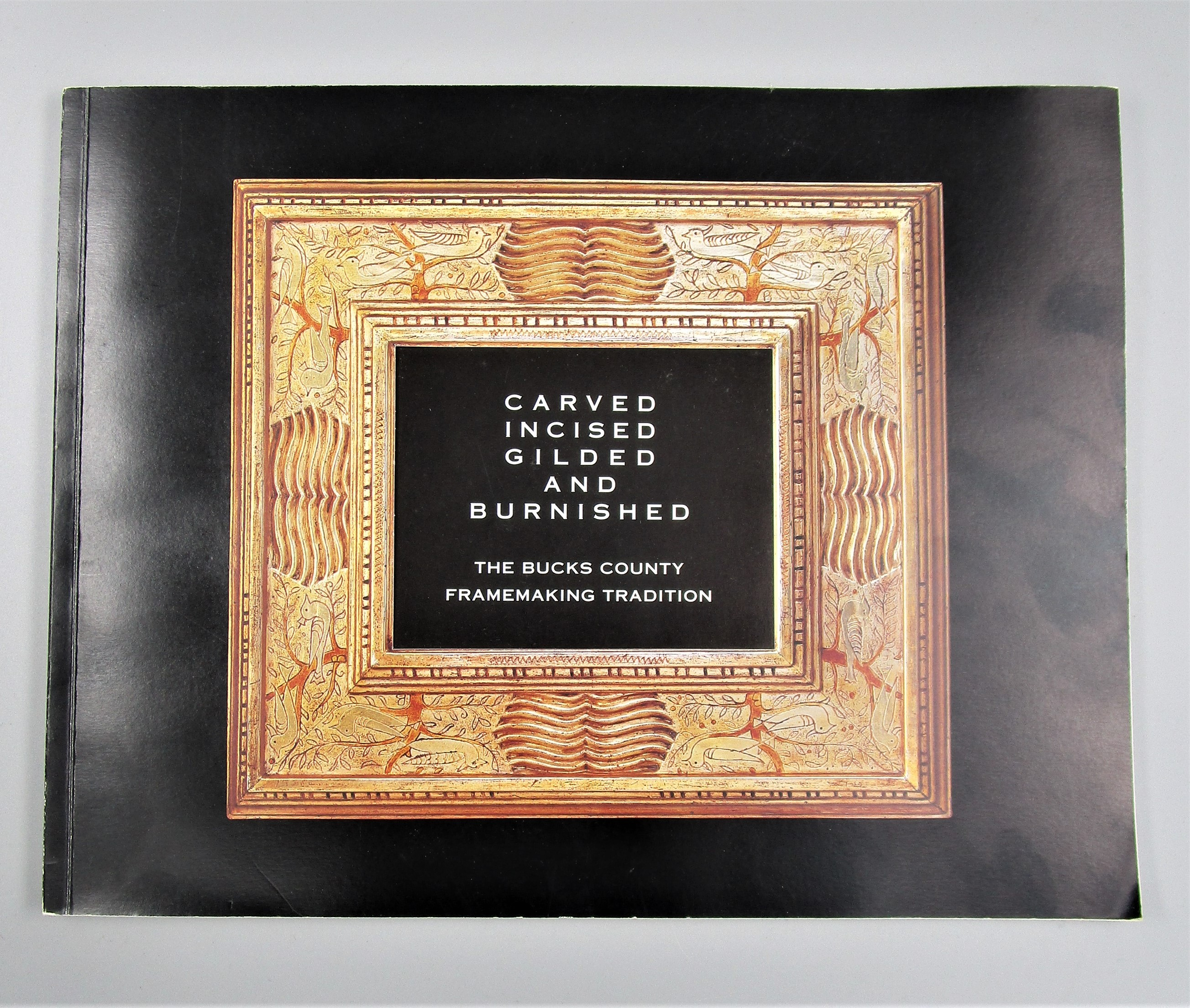 CARVED, INCISED, GILDED & BURNISHED: BUCKS CTY FRAMEMAKING, by E.J. Smith - 2000
