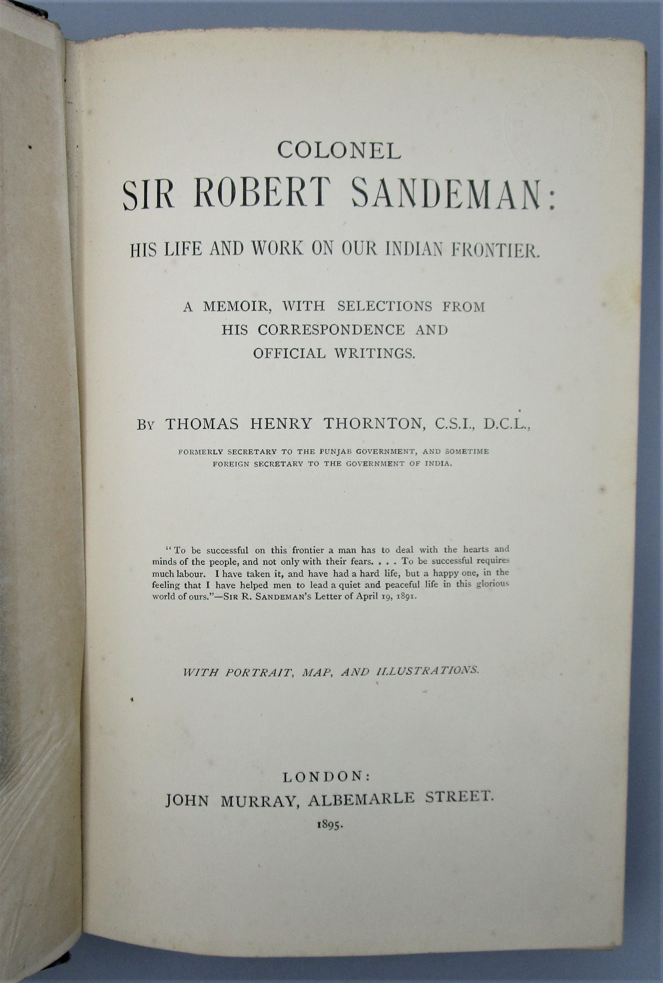 COLONEL SIR ROBERT SANDEMAN: HIS LIFE AND WORK ON OUR INDIAN FRONTIER, by Thomas Henry Thornton - 1895
