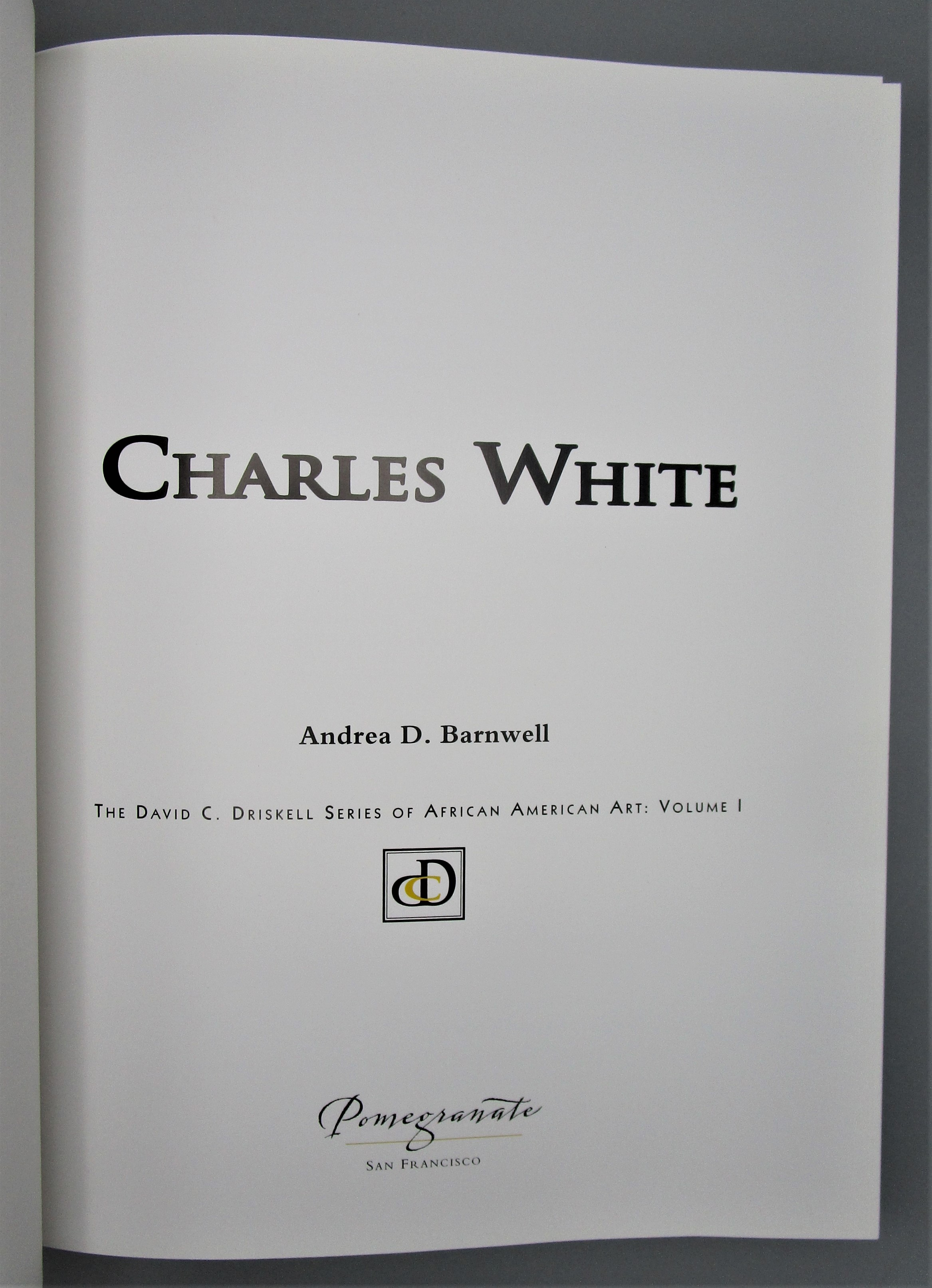 CHARLES WHITE: DAVID DRISKELL SERIES OF AFRICAN AMERICAN ART VOL 1, by Andrea D. Barnwell - 2002
