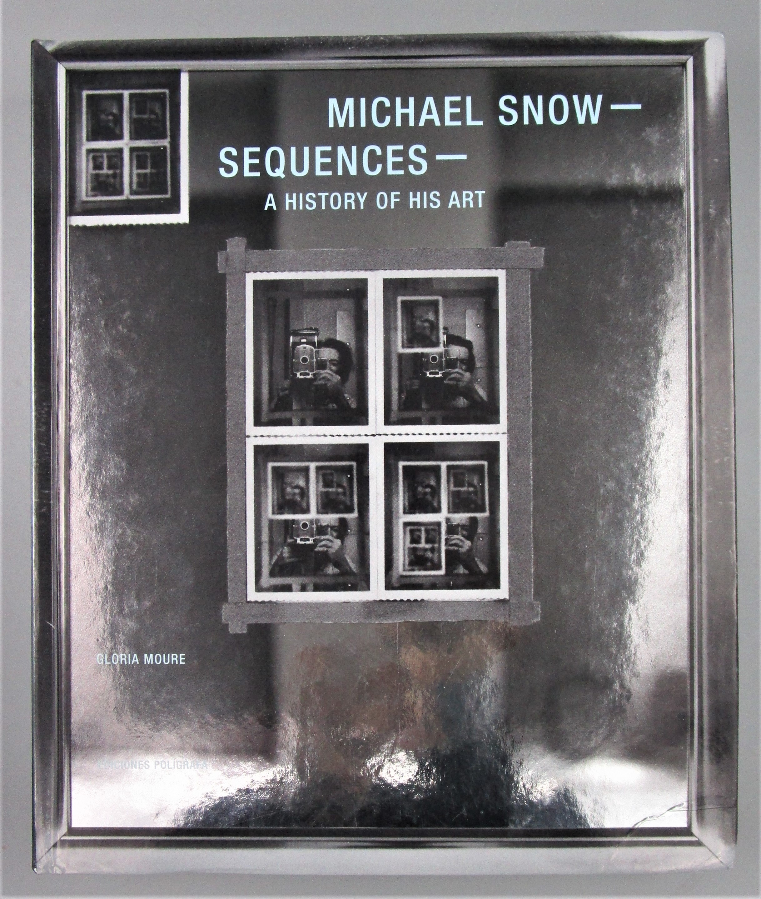 MICHAEL SNOW: SEQUENCES - A HISTORY OF HIS ART, by G. Moure - 2015