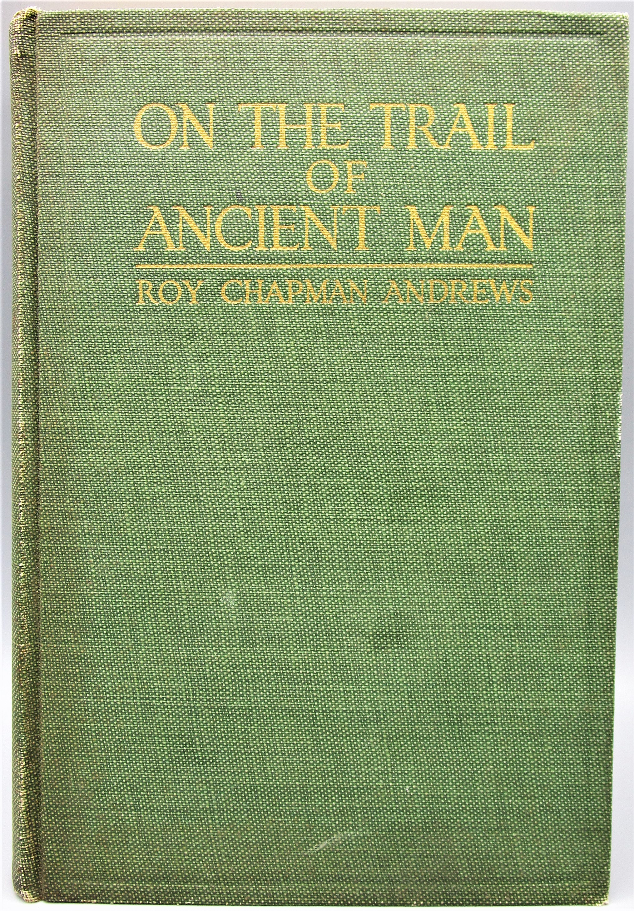 ON THE TRAIL OF ANCIENT MAN, by Roy Chapman Andrews - 1926 [Signed 1st Ed]