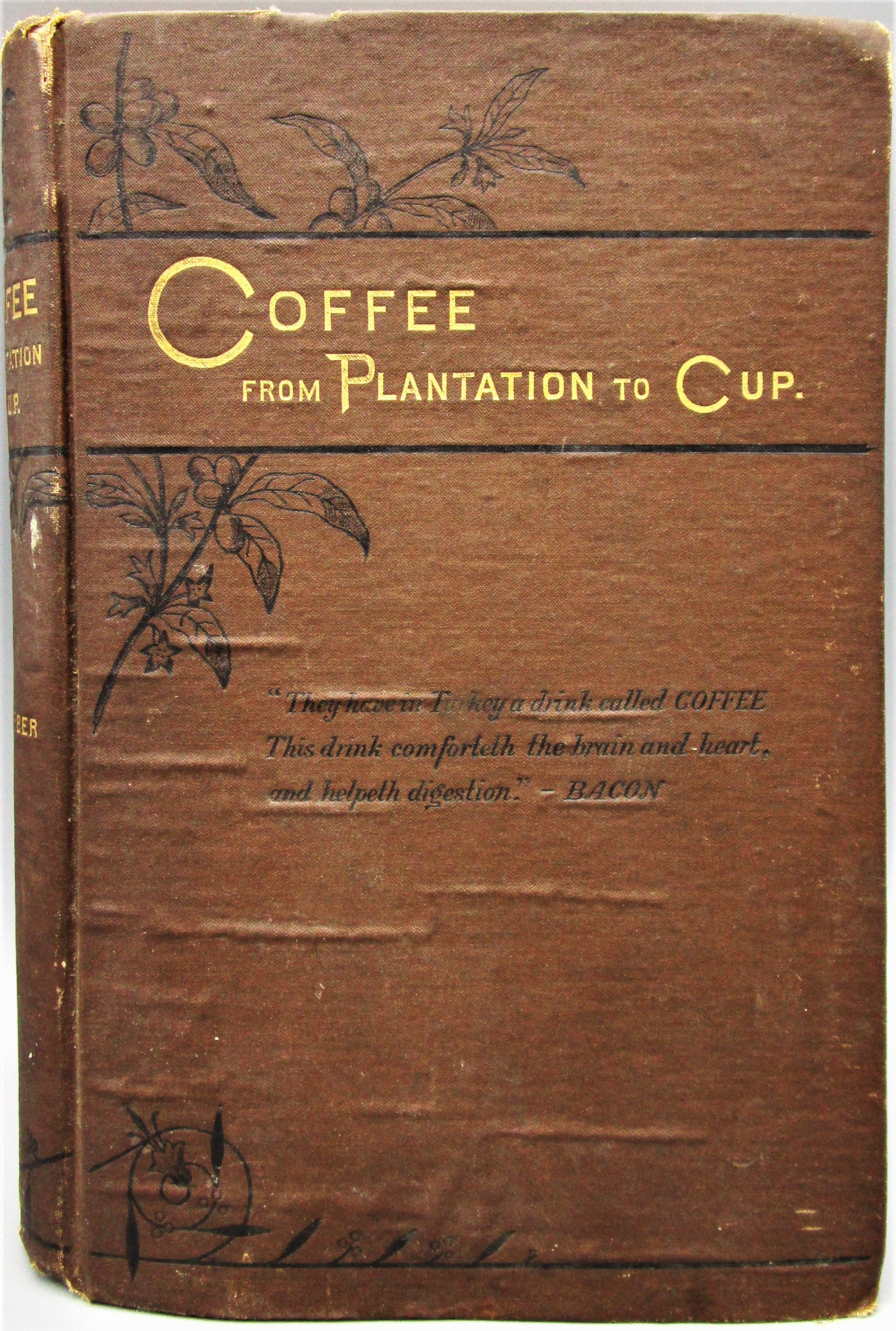 COFFEE: FROM PLANTATION TO CUP, by Francis B. Thurber - 1883