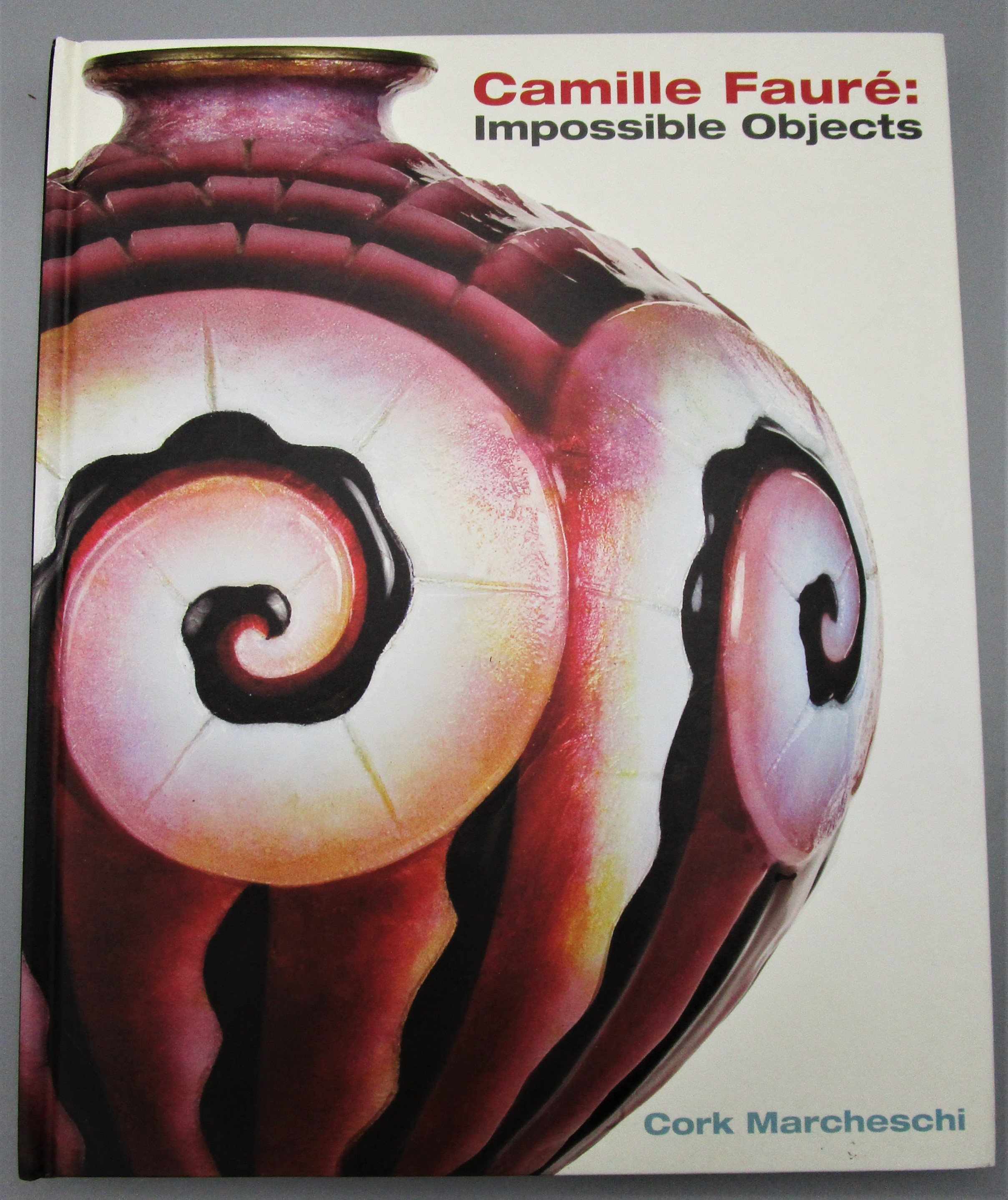 CAMILLE FAURE: IMPOSSIBLE OBJECTS, by Cork Marcheschi - 2007