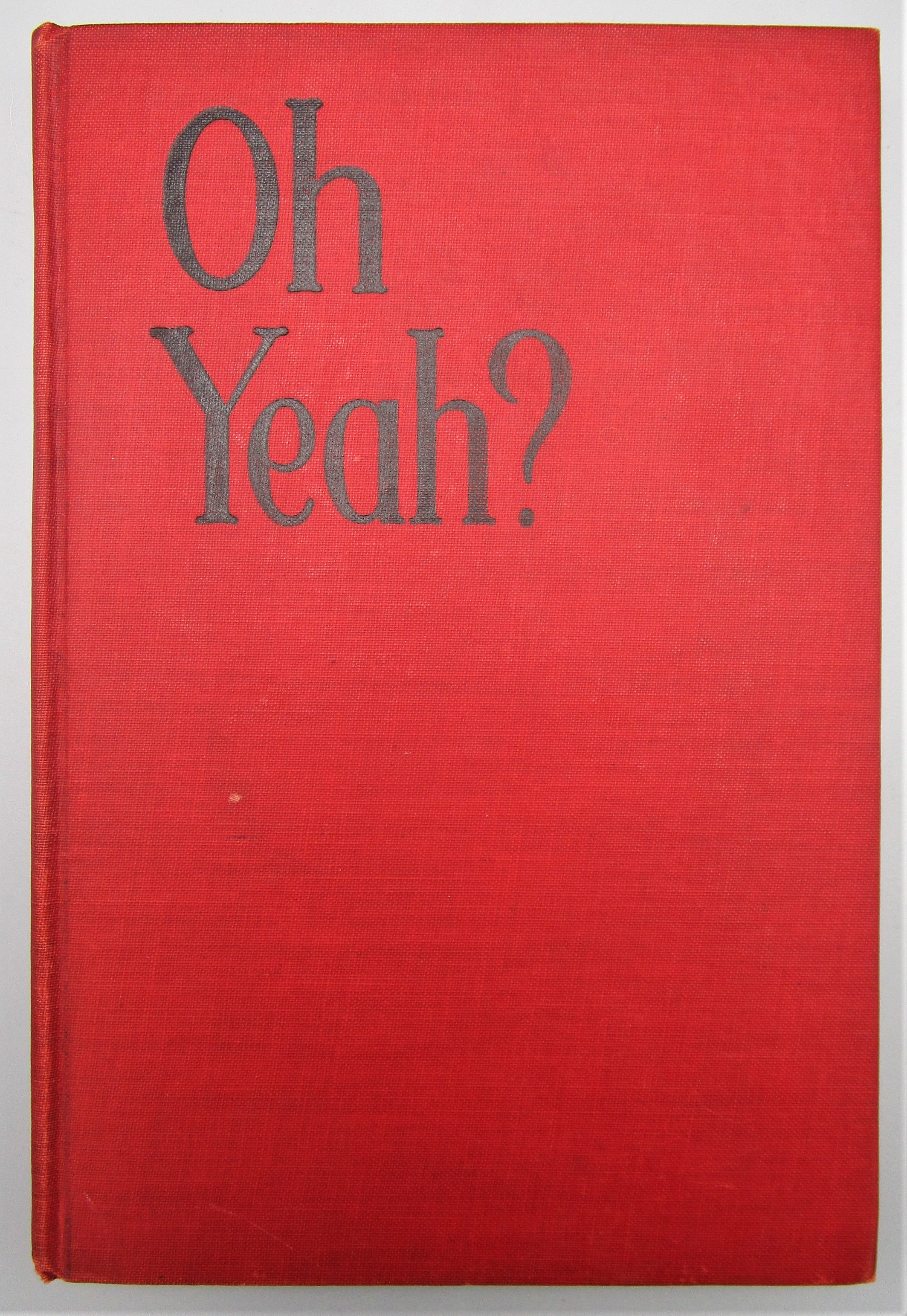 OH YEAH?, by Edward Angly - 1931 Second Printing
