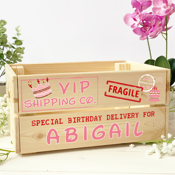 Personalised Wooden V.I.P. Crate, Special Birthday Delivery Box For Her