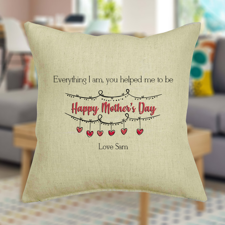 Personalised Cushion Cover, Everything I Am You Helped Me To Be, Mother's Day Gift