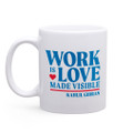 Work Is Love Made Visible (11oz White)