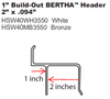 Bertha H Header with 1 inch build out