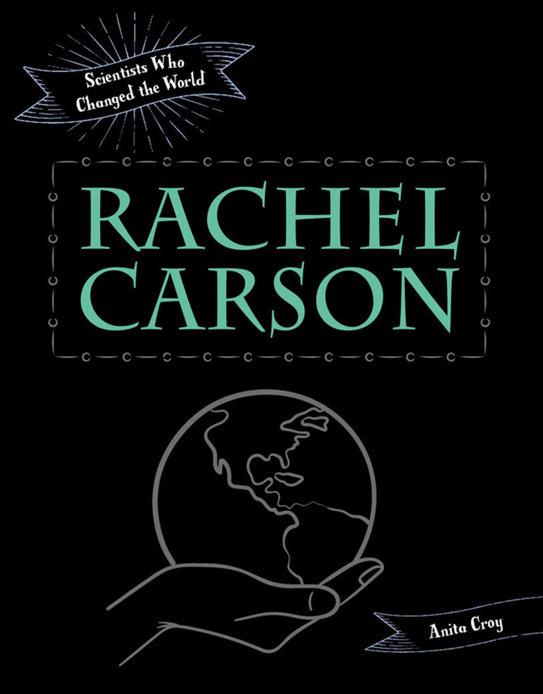 Scientists Who Changed the World: Rachel Carson