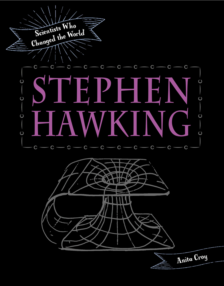 Scientists Who Changed the World: Stephen Hawking