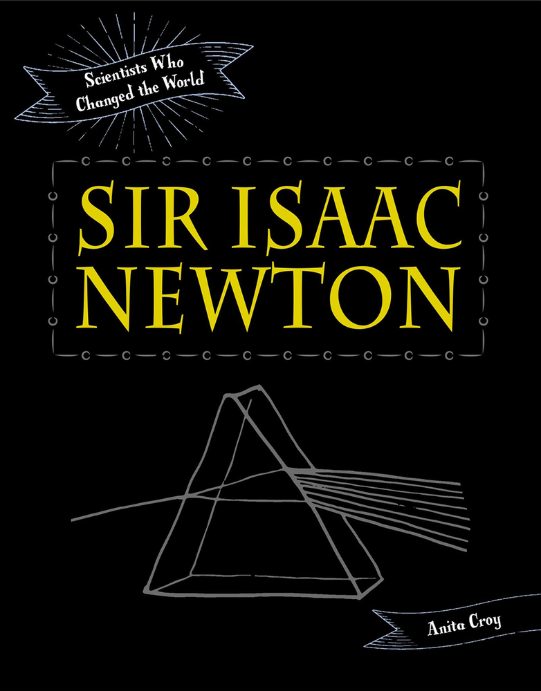 Scientists Who Changed the World: Sir Isaac Newton