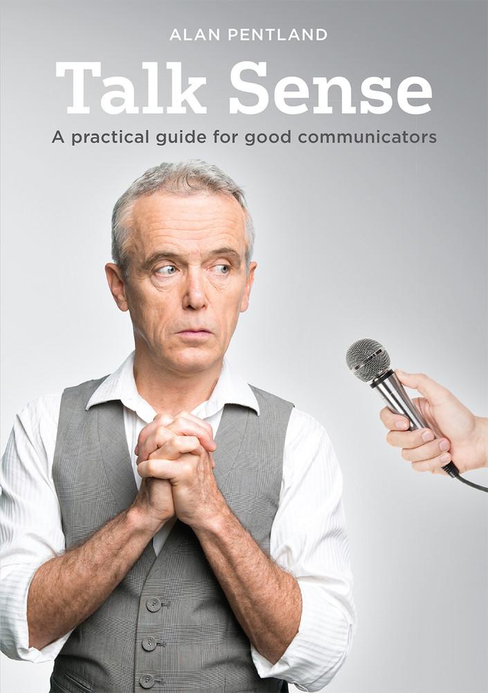 Talk Sense: A practical guide for good communicators