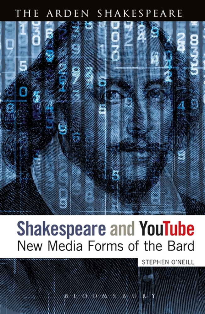 Arden Shakespeare, The: Shakespeare and YouTube: New Media Forms of the Bard