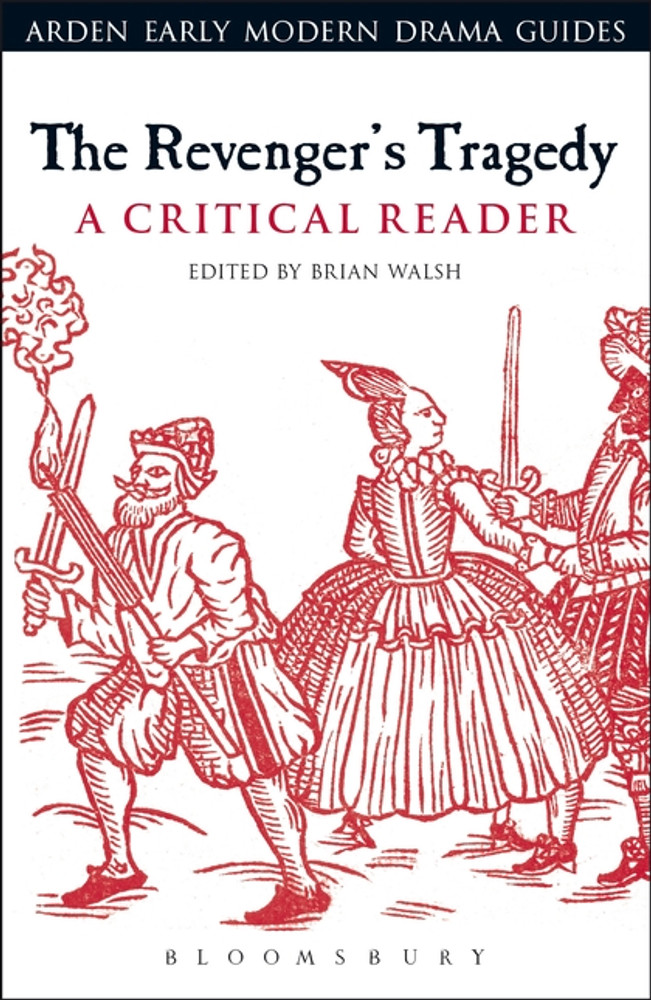 Arden Early Modern Drama: The Revenger's Tragedy: A Critical Reader