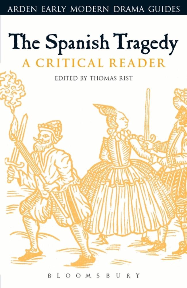 Arden Early Modern Drama:  The Spanish Tragedy: A Critical Reader