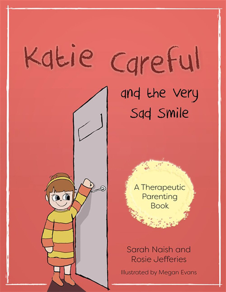 Katie Careful and the Very Sad Smile: A story about anxious and clingy behaviour